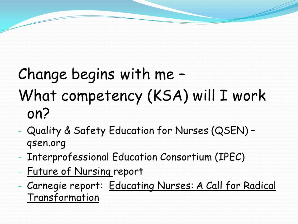 qsen ksas competencies Quality and safety education for nurses please write about the 6 competencies of qsen how for more information about the qsen, go to .