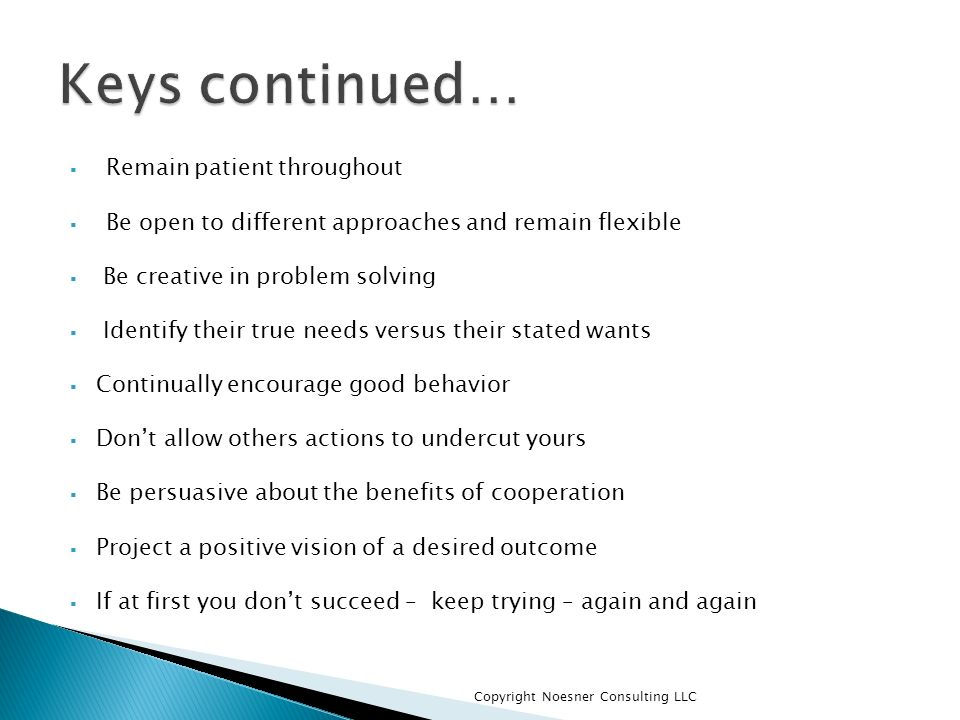 Keys continued… Remain patient throughout