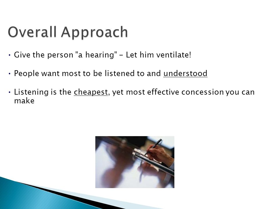 Overall Approach Give the person a hearing - Let him ventilate!