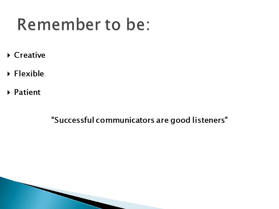 Successful communicators are good listeners