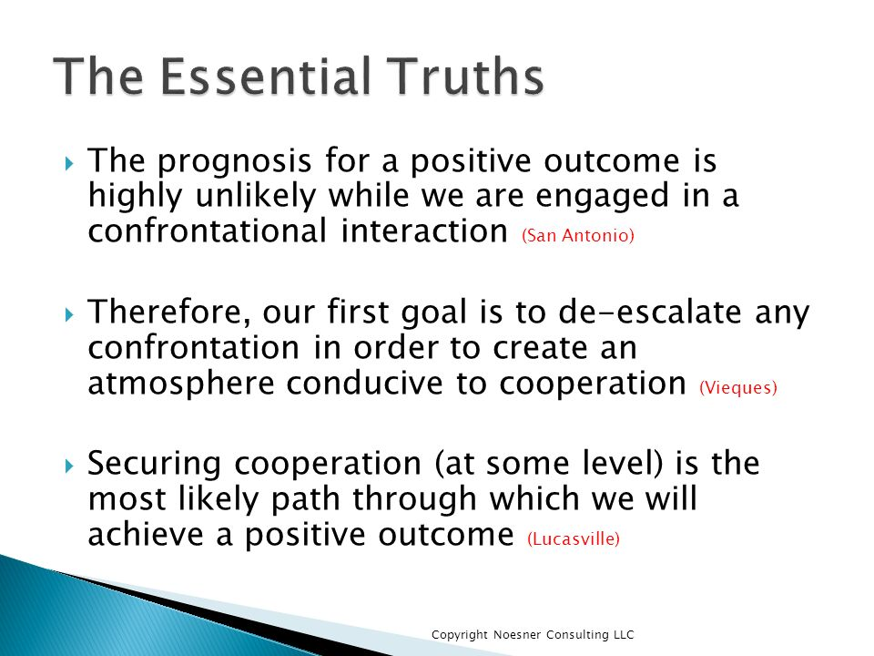 The Essential Truths The prognosis for a positive outcome is highly unlikely while we are engaged in a confrontational interaction (San Antonio)