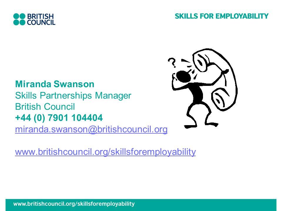 Miranda Swanson Skills Partnerships Manager British Council +44 (0) 7901 104404 miranda.swanson@britishcouncil.org www.britishcouncil.org/skillsforemployability