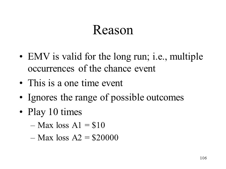Reason EMV is valid for the long run; i.e., multiple occurrences of the chance event. This is a one time event.