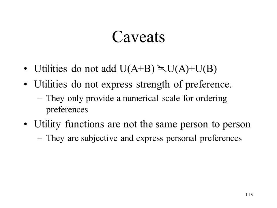 Caveats Utilities do not add U(A+B) = U(A)+U(B)