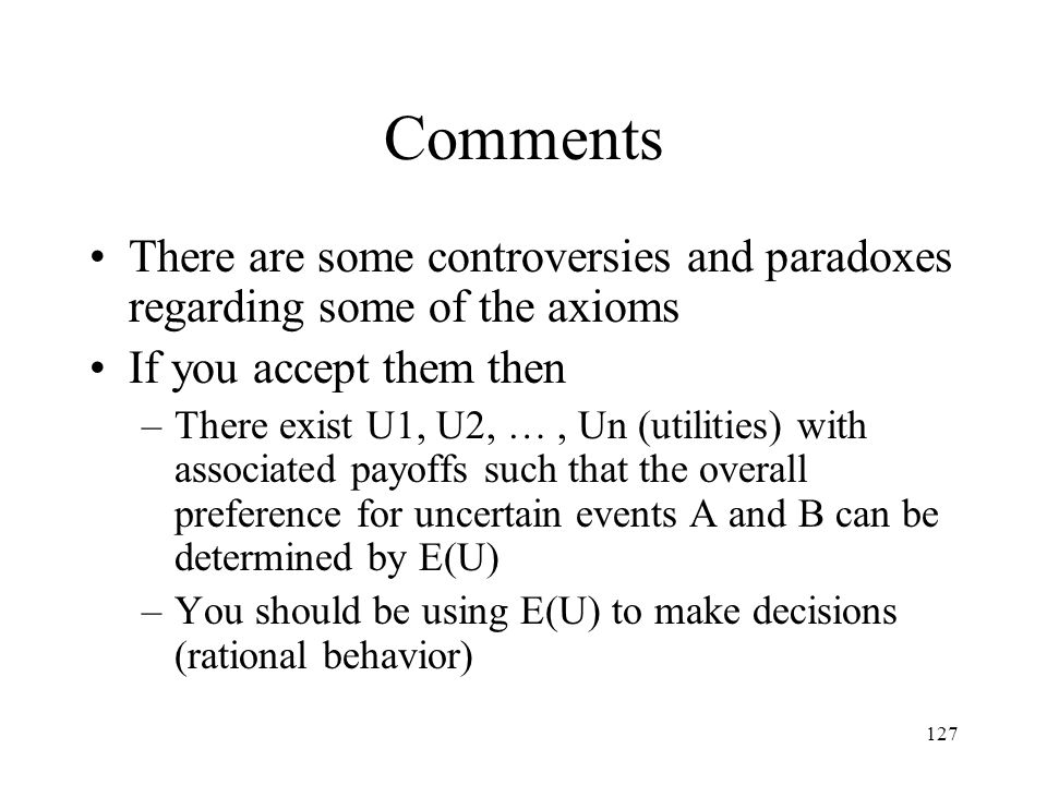 Comments There are some controversies and paradoxes regarding some of the axioms. If you accept them then.