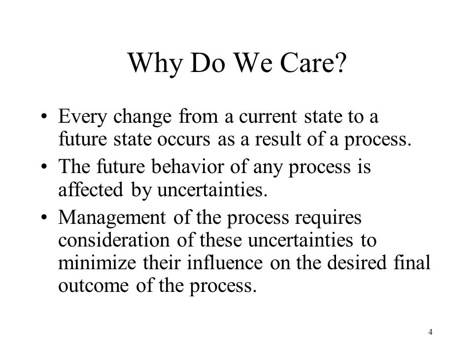 Why Do We Care Every change from a current state to a future state occurs as a result of a process.