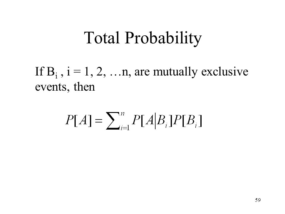 Total Probability If Bi , i = 1, 2, …n, are mutually exclusive events, then
