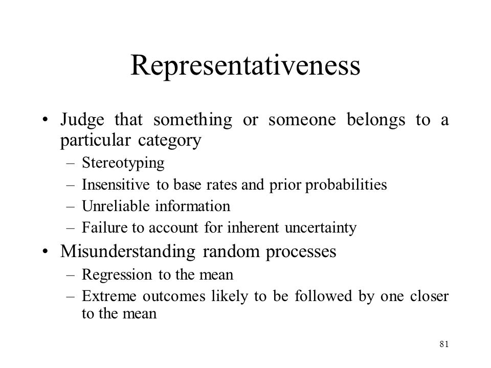 Representativeness Judge that something or someone belongs to a particular category. Stereotyping.