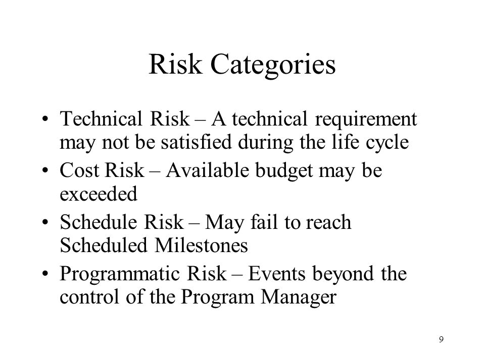 Risk Categories Technical Risk – A technical requirement may not be satisfied during the life cycle.