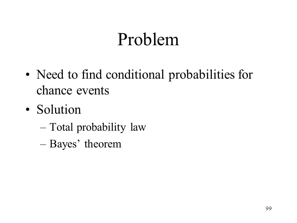 Problem Need to find conditional probabilities for chance events