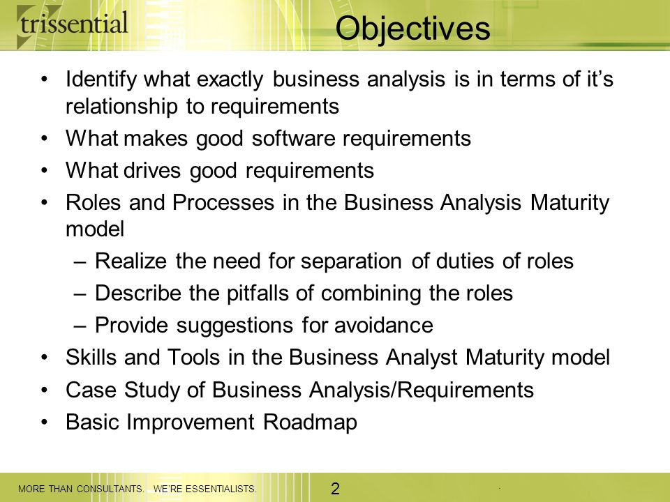 Objectives Identify what exactly business analysis is in terms of it's relationship to requirements.