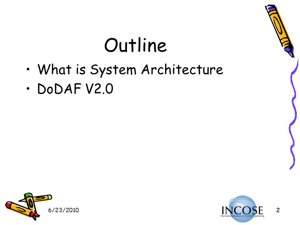 Outline What is System Architecture DoDAF V2.0 6/23/2010 2