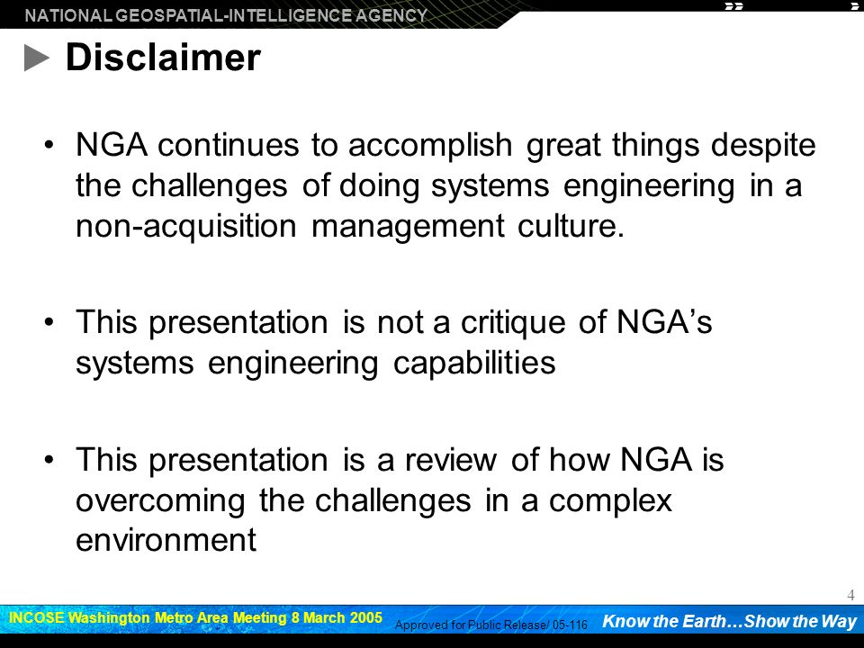 Disclaimer NGA continues to accomplish great things despite the challenges of doing systems engineering in a non-acquisition management culture.