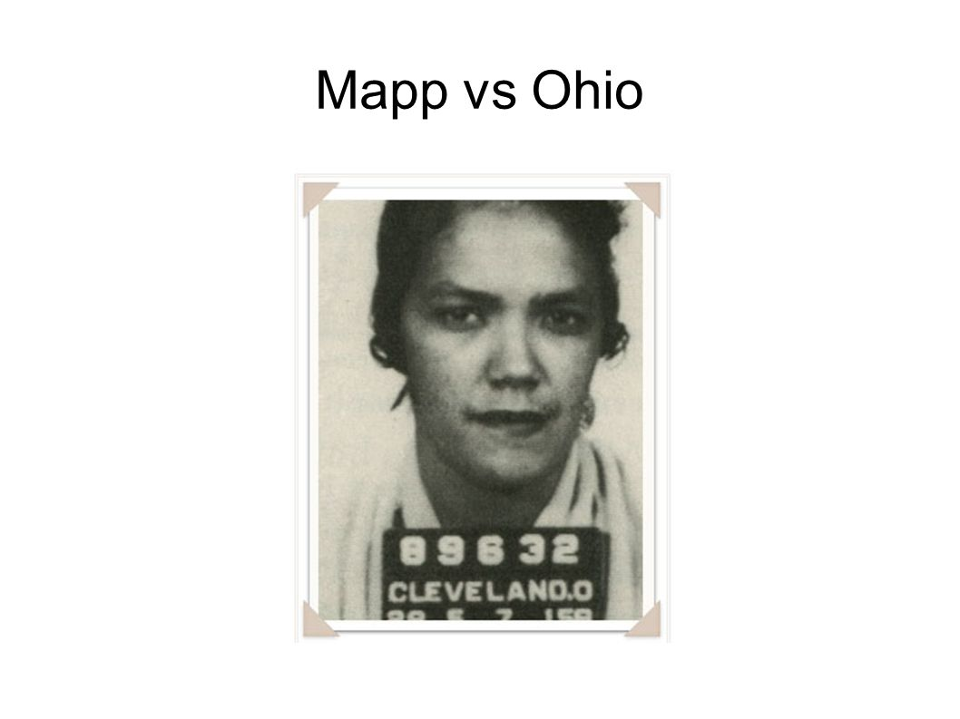 mapp vs ohio Mapp had been convicted on the basis of illegally obtained evidence this was an historic -- and controversial -- decision it placed the requirement of excluding illegally obtained evidence from court at all levels of the government.