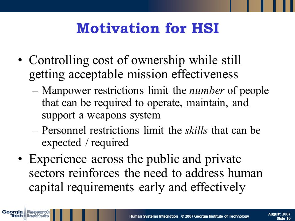 Motivation for HSI Controlling cost of ownership while still getting acceptable mission effectiveness.