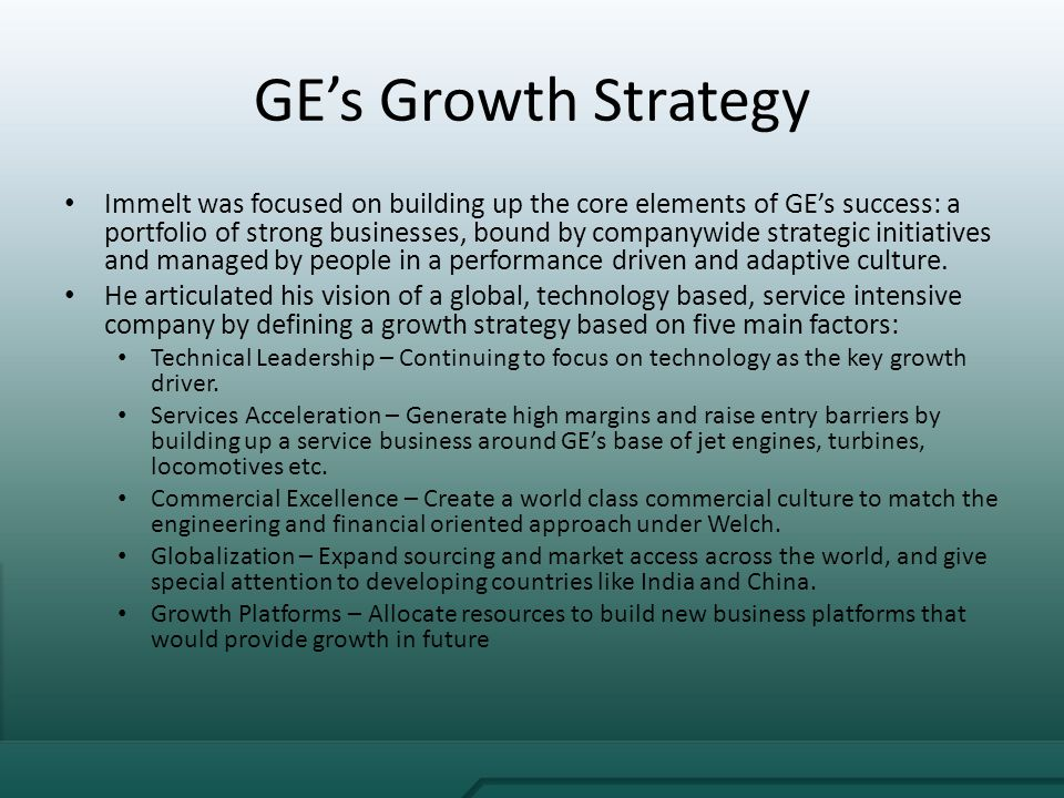 'ge's growth strategy the immelt initiative' Presentation on ge's growth strategy: immelt's initiatives 1 1  5 key elements  of growth immelt created a growth strategy made up of 5 key.