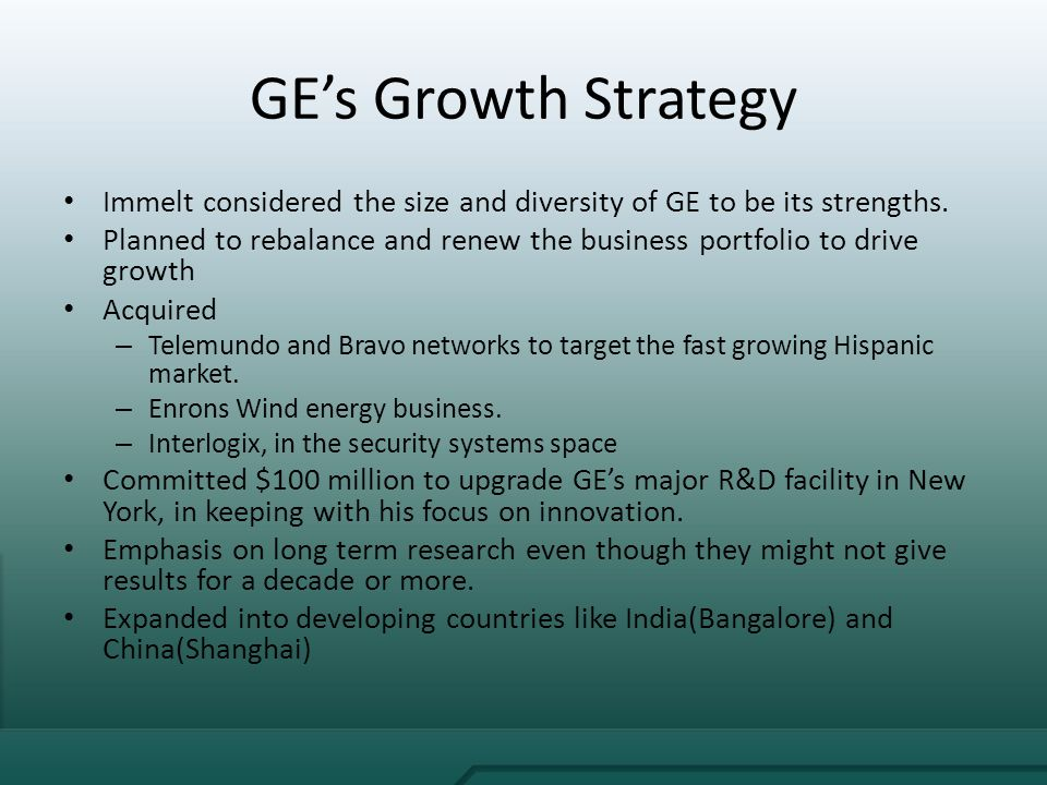 'ge's growth strategy the immelt initiative' Ge's growth strategy: the immelt initiative slide 7 talking points - the road ahead on september 7th, 2001, jeff immelt, now a 24-year veteran of ge, was appointed chairman.