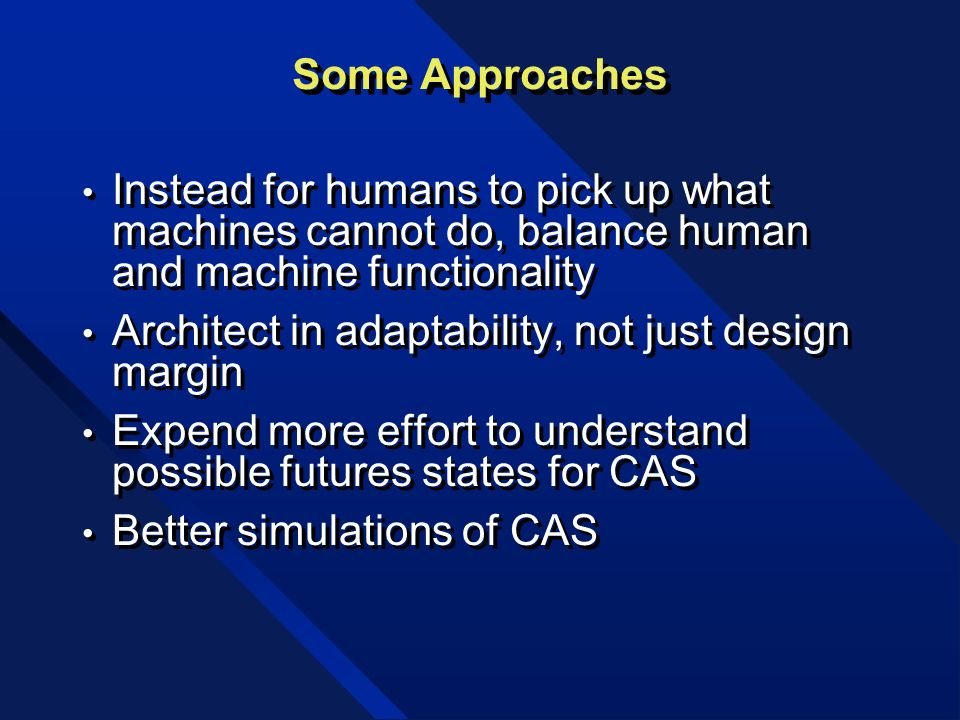 Some Approaches Instead for humans to pick up what machines cannot do, balance human and machine functionality.