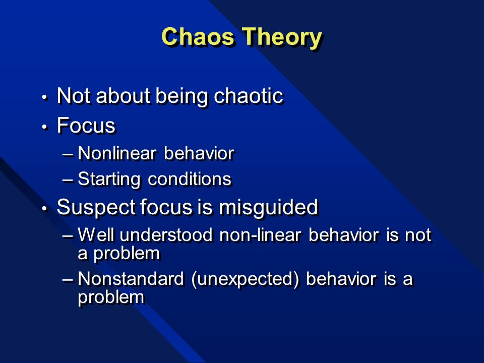 Chaos Theory Not about being chaotic Focus Suspect focus is misguided