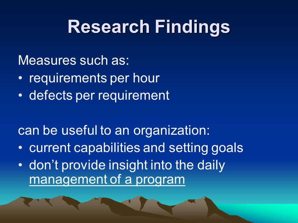 Research Findings Measures such as: requirements per hour