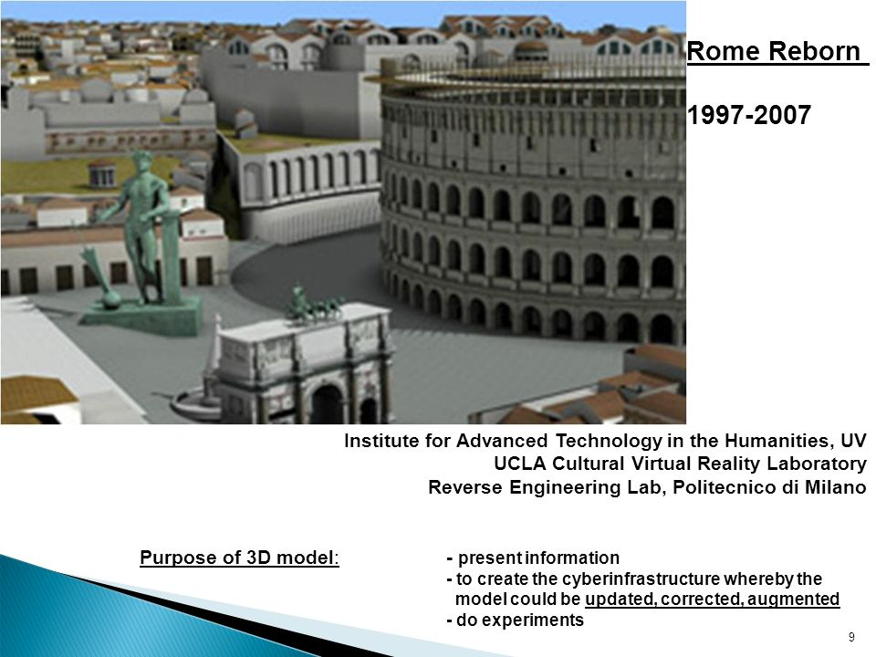 Rome Reborn Purpose of 3D model: to spatialize and present information and theories about how the city looked.