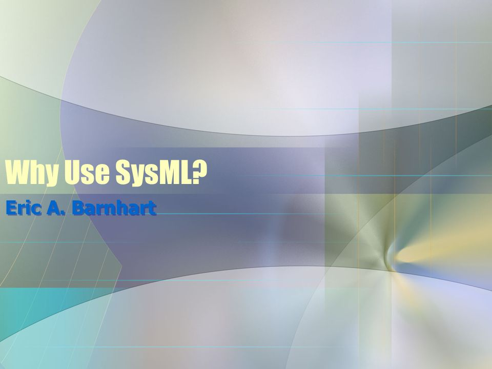 Why Use SysML Eric A. Barnhart
