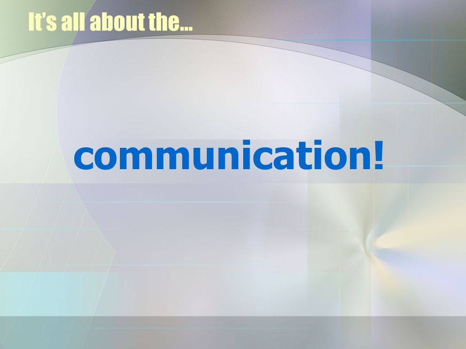 It's all about the… communication!