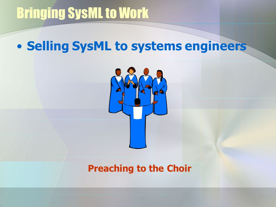 Bringing SysML to Work Selling SysML to systems engineers