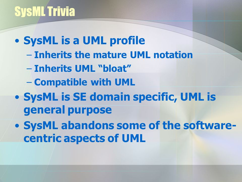 SysML Trivia SysML is a UML profile