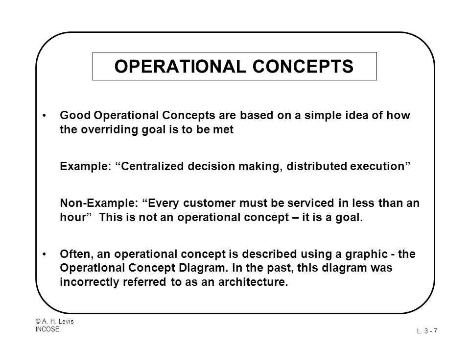 OPERATIONAL CONCEPTS Good Operational Concepts are based on a simple idea of how the overriding goal is to be met.