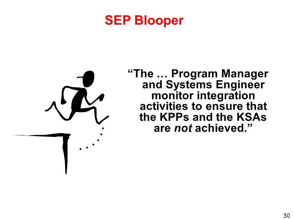 SEP Blooper The … Program Manager and Systems Engineer monitor integration activities to ensure that the KPPs and the KSAs are not achieved.