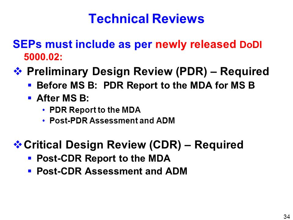 Technical Reviews SEPs must include as per newly released DoDI 5000.02: Preliminary Design Review (PDR) – Required.