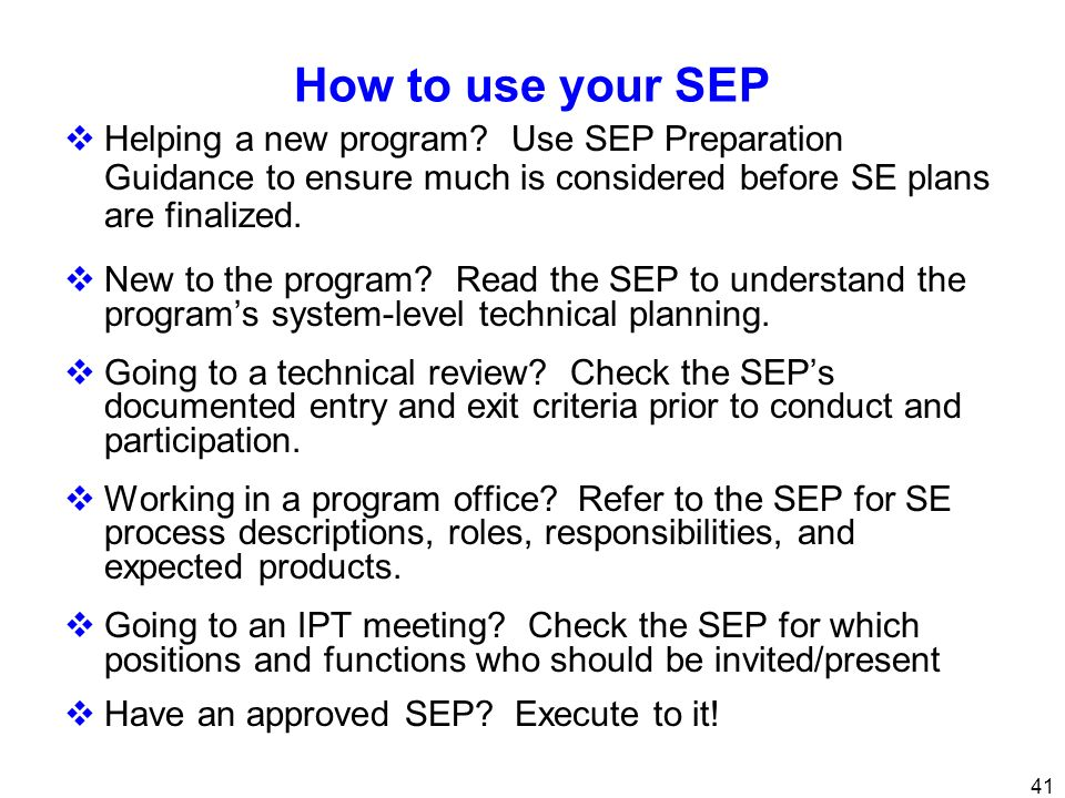 How to use your SEP Helping a new program Use SEP Preparation Guidance to ensure much is considered before SE plans are finalized.