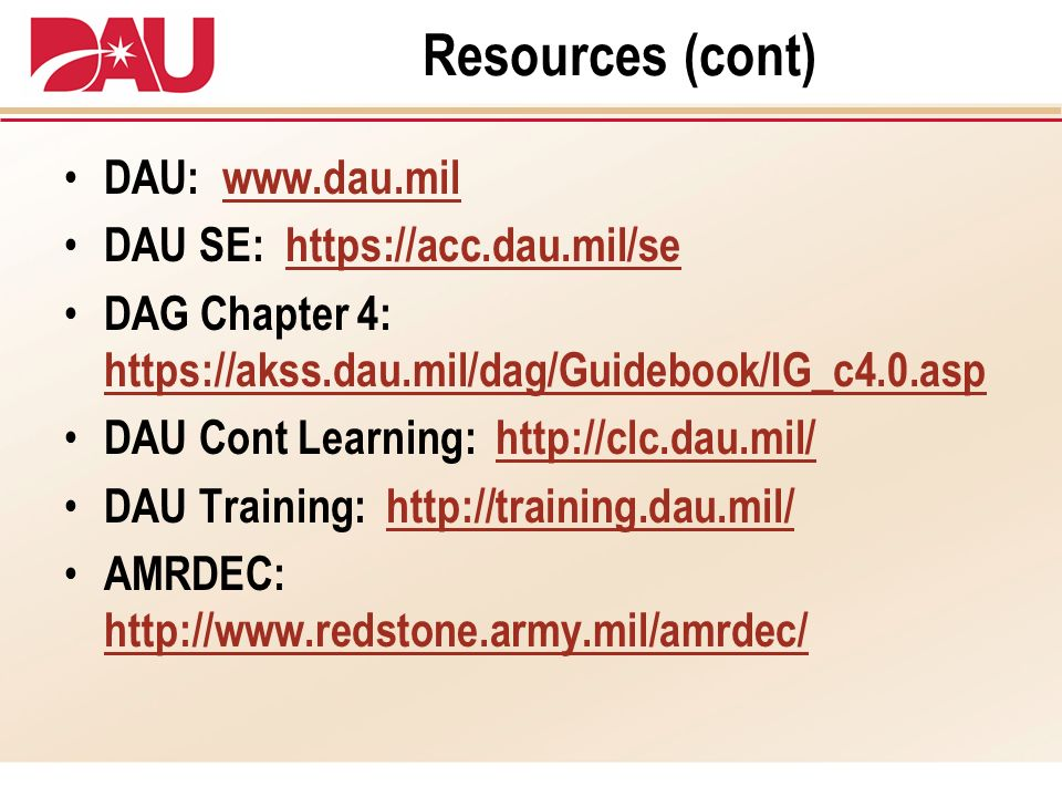 Resources (cont) DAU: www.dau.mil DAU SE: https://acc.dau.mil/se
