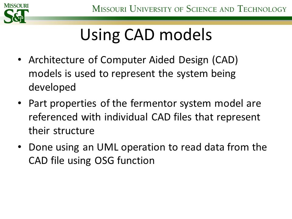 Using CAD models Architecture of Computer Aided Design (CAD) models is used to represent the system being developed.