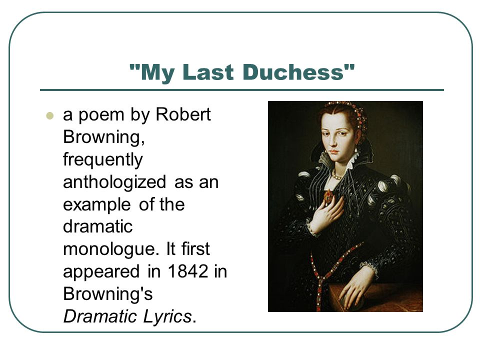 a dramatic monologue in my last duchess by robert browning Start studying robert browning's my last duchess learn vocabulary dramatic monologue the lines of my last duchess do not employ end-stops.