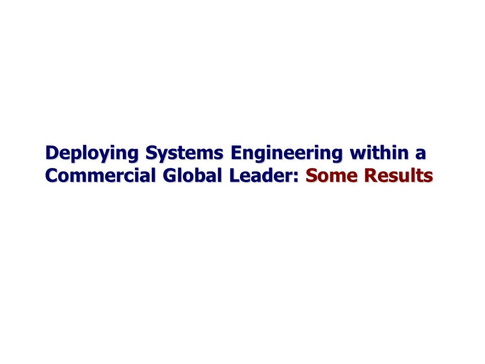 Deploying Systems Engineering within a Commercial Global Leader: Some Results