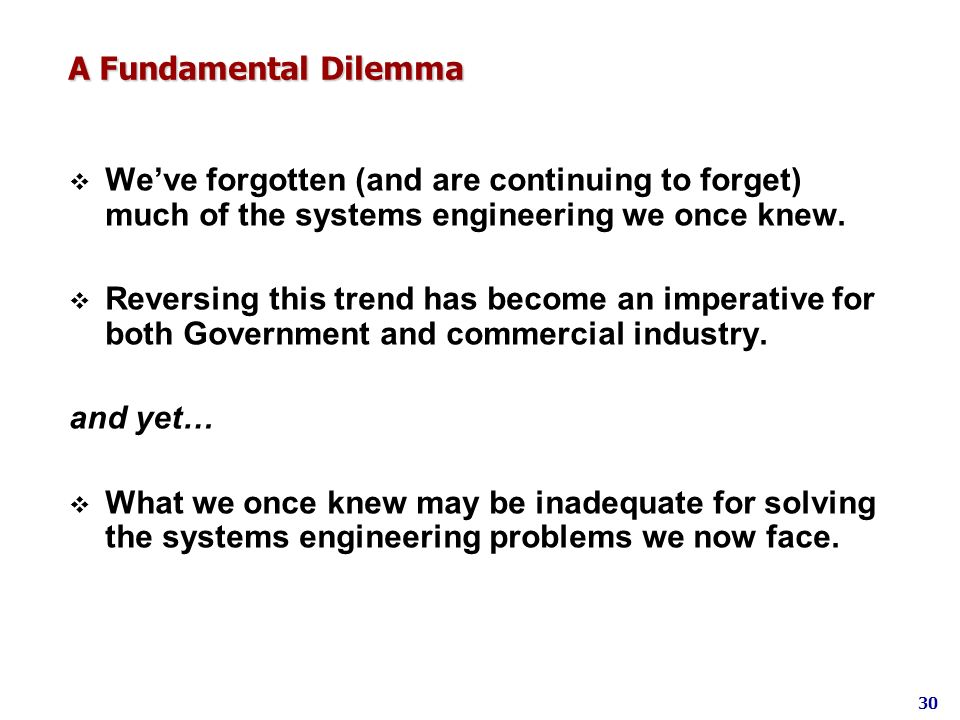 A Fundamental Dilemma We've forgotten (and are continuing to forget) much of the systems engineering we once knew.