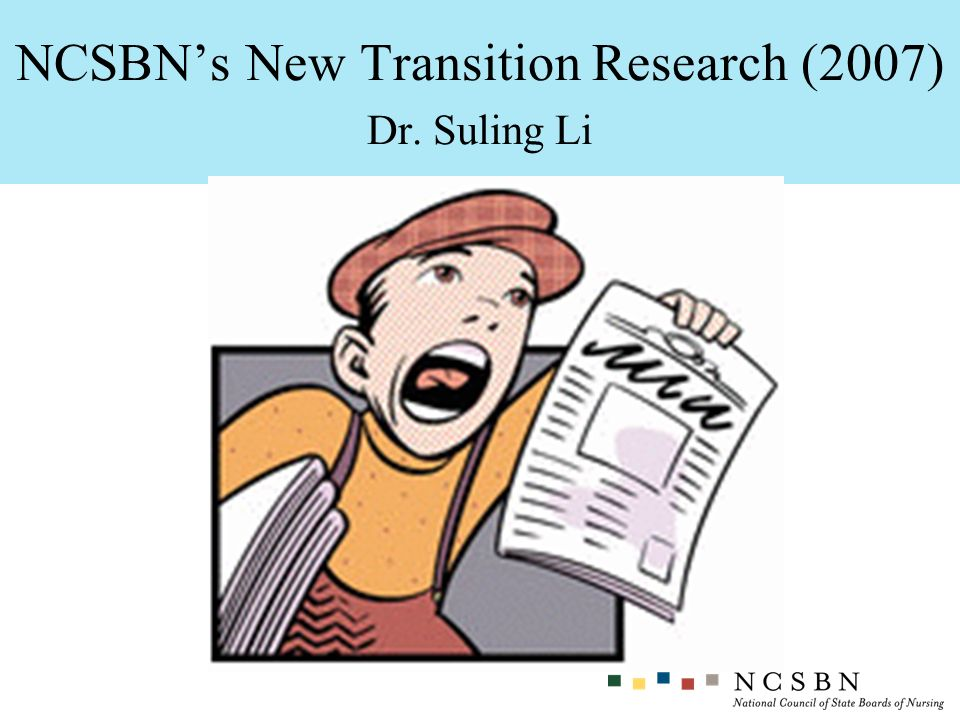 NCSBN's New Transition Research (2007) Dr. Suling Li
