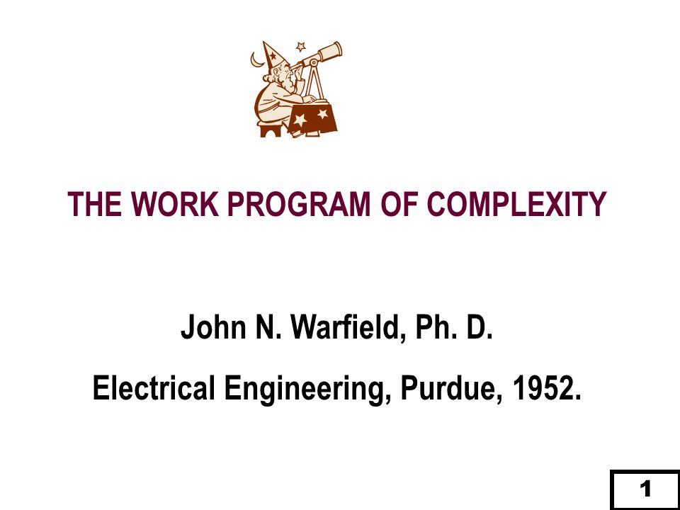 THE WORK PROGRAM OF COMPLEXITY Electrical Engineering, Purdue, 1952.
