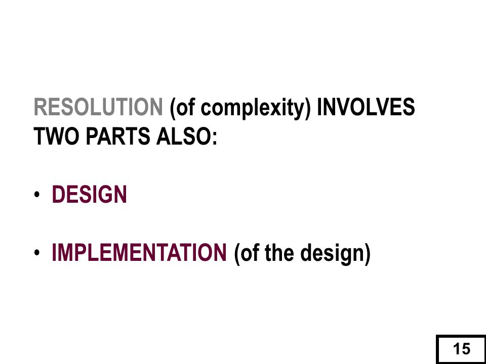 RESOLUTION (of complexity) INVOLVES TWO PARTS ALSO: DESIGN