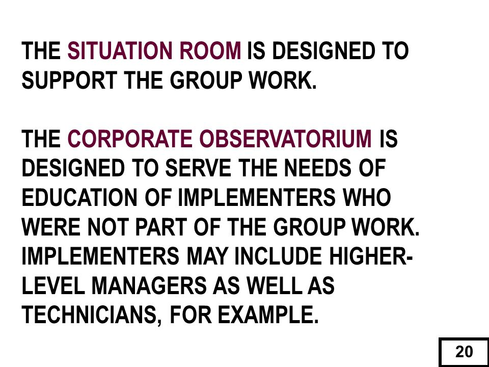THE SITUATION ROOM IS DESIGNED TO SUPPORT THE GROUP WORK.