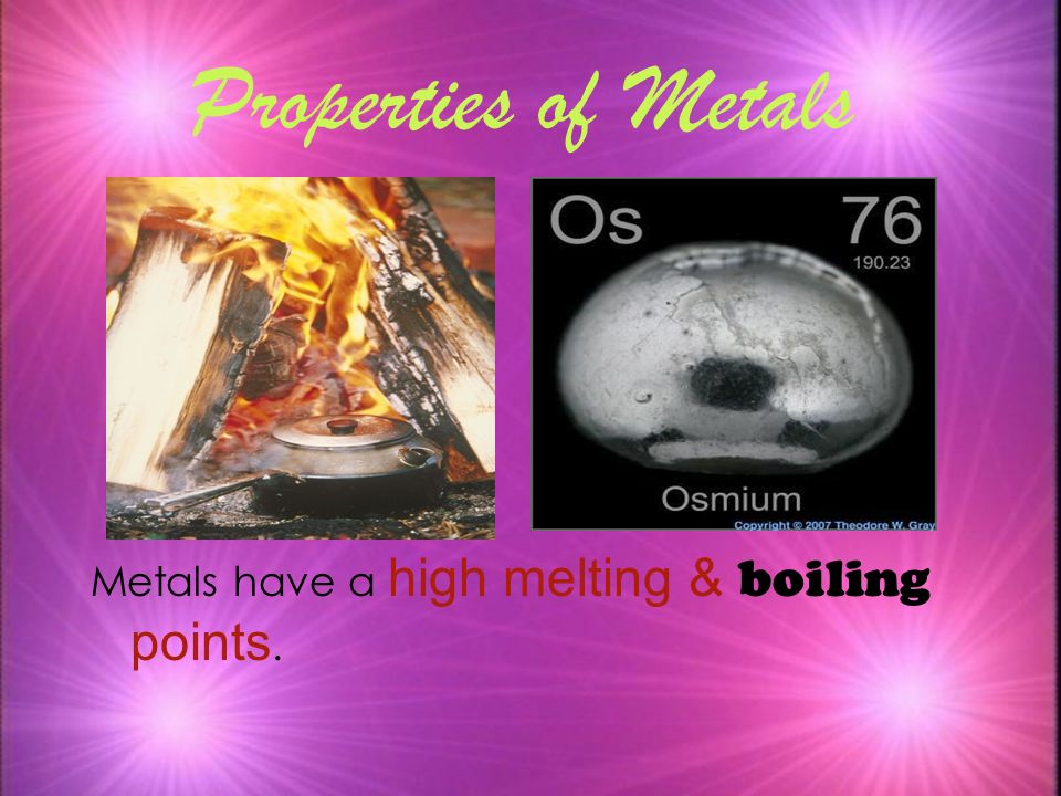 Properties of Metals Metals have a high melting & boiling points. 9