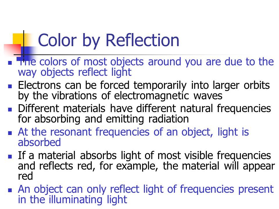 Color by Reflection The colors of most objects around you are due to the way objects reflect light.