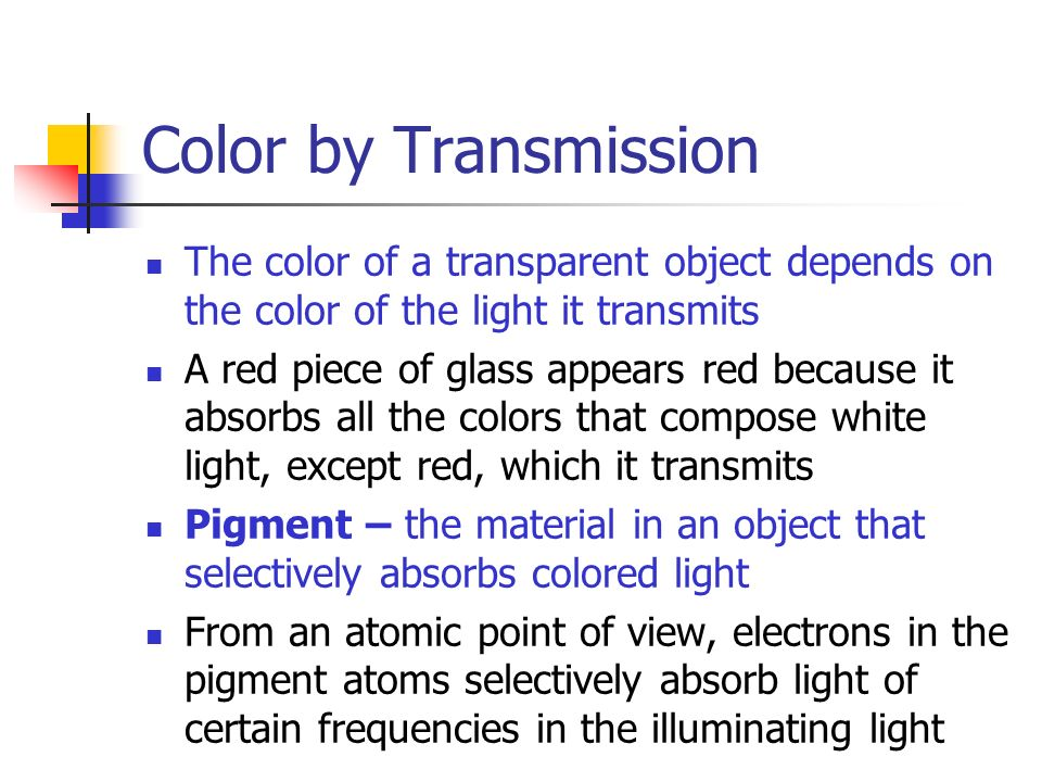 Color by Transmission The color of a transparent object depends on the color of the light it transmits.