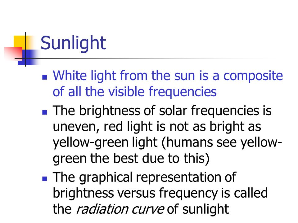 Sunlight White light from the sun is a composite of all the visible frequencies.