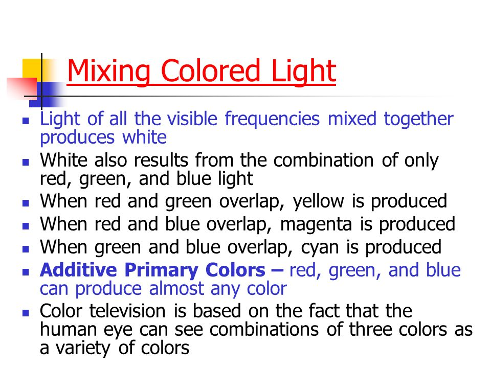 Mixing Colored Light Light of all the visible frequencies mixed together produces white.