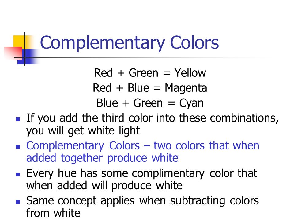 Complementary Colors Red + Green = Yellow Red + Blue = Magenta