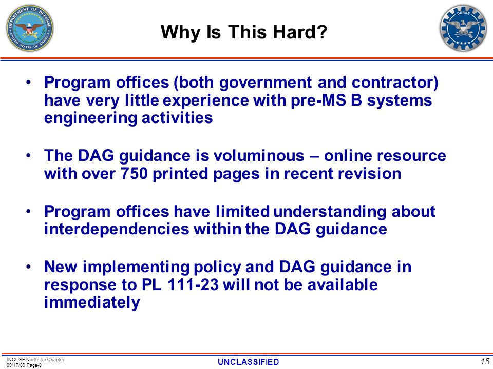 Why Is This Hard Program offices (both government and contractor) have very little experience with pre-MS B systems engineering activities.