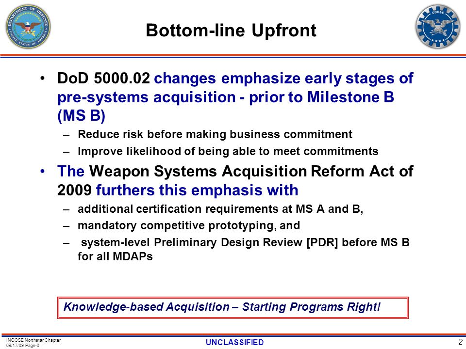 Bottom-line Upfront DoD 5000.02 changes emphasize early stages of pre-systems acquisition - prior to Milestone B (MS B)